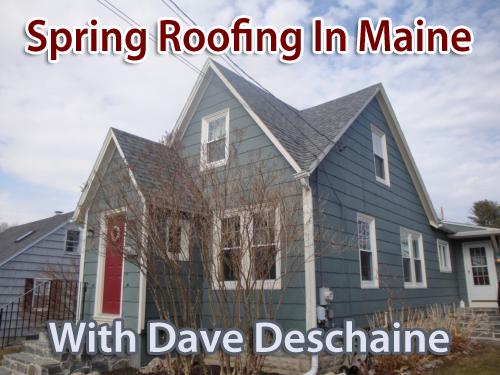 Spring Roofing In Maine Dave Deschaine